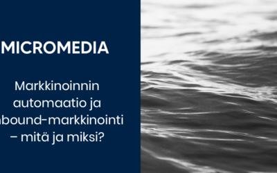 Markkinoinnin automaatio - inbound-markkinointi - MicroMedia Oy